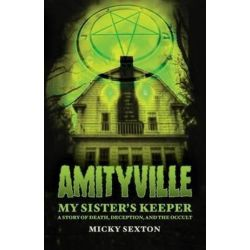 Amityville - My Sister's Keeper, A Story of Death, Deception, and the Occult by Micky Sexton   9780996647465   Booktopia Pozostałe