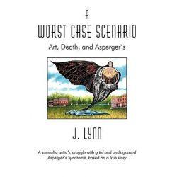 A Worst Case Scenario, Art, Death, and Asperger's by Lynn Barnes | 9781440157776 | Booktopia