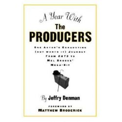 A Year with the Producers, One Actor's Exhausting (But Worth It) Journey from Cats to Mel Brooks' Mega-Hit by Jeffry Denman | 9780878301546 | Booktopia Biografie, wspomnienia