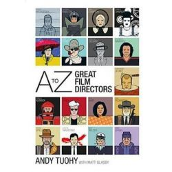 A-Z Great Film Directors, A-Z Great Modern series by Andy Tuohy | 9781788400565 | Booktopia Biografie, wspomnienia