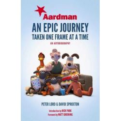 Aardman, An Epic Journey: Taken One Frame at a Time by Peter Lord   9781471164743   Booktopia Biografie, wspomnienia