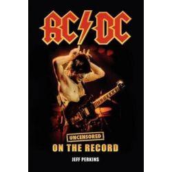 AC/DC - Uncensored on the Record by Jeff Perkins | 9781781581957 | Booktopia Biografie, wspomnienia