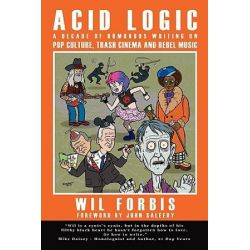 Acid Logic, A Decade of Humorous Writing on Pop Culture, Trash Cinema and Rebel Music by Wil Forbis | 9781434357007 | Booktopia Biografie, wspomnienia