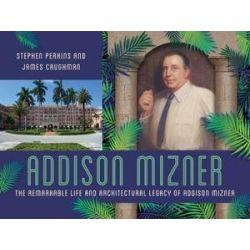 Addison Mizner, The Architect Whose Genius Defined Palm Beach by Stephen Perkins   9781493026555   Booktopia Pozostałe