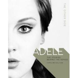 Adele, The Other Side by Caroline Sullivan | 9781787390874 | Booktopia