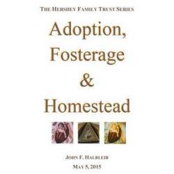 Adoption, Fosterage & Homestead by John F Halbleib | 9781939783042 | Booktopia