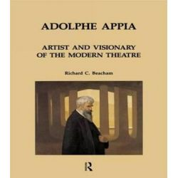 Adolphe Appia, Artist and Visionary of the Modern Theatre by Richard C. Beacham | 9783718655083 | Booktopia Biografie, wspomnienia
