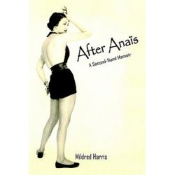 After Anais, A Second-Hand Memoir by Mildred Harris | 9781418422691 | Booktopia