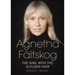 Agnetha Faltskog the Girl with the Golden Hair by Daniel Ward | 9781781555217 | Booktopia Biografie, wspomnienia