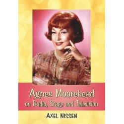 Agnes Moorehead on Radio, Stage and Television by Axel Nissen | 9781476667584 | Booktopia