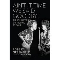Ain't It Time We Said Goodbye, The Rolling Stones on the Road to Exile by Robert Greenfield | 9780306823121 | Booktopia