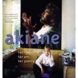 Akiane, Her Life, Her Art, Her Poetry by Akiane Kramarik | 9780718075866 | Booktopia