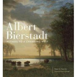 Albert Bierstadt, Witness to a Changing West by Peter H Hassrick | 9780806160054 | Booktopia Biografie, wspomnienia