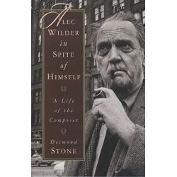 Alec Wilder in Spite of Himself, A Life of the Composer by Desmond Stone | 9780195096002 | Booktopia Biografie, wspomnienia