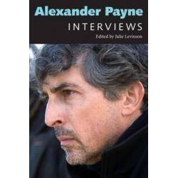 Alexander Payne, Interviews by Julie Levinson | 9781628461091 | Booktopia Biografie, wspomnienia