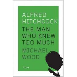 Alfred Hitchcock, The Man Who Knew Too Much by Michael Wood | 9781477801345 | Booktopia Pozostałe