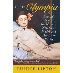 Alias Olympia, A Woman's Search for Manet's Notorious Model and Her Own Desire by Eunice Lipton | 9780801486098 | Booktopia
