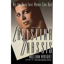 All the Pain Money Can Buy, The Life of Christina Onassis by William Wright | 9780743211635 | Booktopia Biografie, wspomnienia