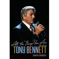 All the Things You Are, The Life of Tony Bennett by David Evanier | 9781630269210 | Booktopia Biografie, wspomnienia