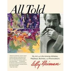 All Told, My Art And Life Among Athletes, Playboys, Bunnies, And Provocateurs by LeRoy Neiman | 9780762788378 | Booktopia