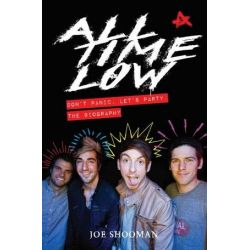 All Time Low, Don't Panic, Let's Party: The Biography by Joe Shooman | 9781784189853 | Booktopia