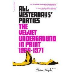 All Yesterdays' Parties, The Velvet Underground in Print, 1966-1971 by Clinton Heylin | 9780306814778 | Booktopia Pozostałe