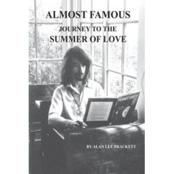Almost Famous, Journey to the Summer of Love by Alan Lee Brackett | 9781541382527 | Booktopia