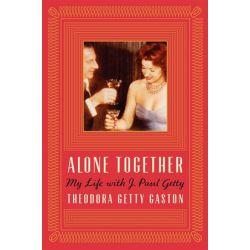 Alone Together, My Life with J. Paul Getty by Theodora Getty Gaston | 9780062219718 | Booktopia Biografie, wspomnienia