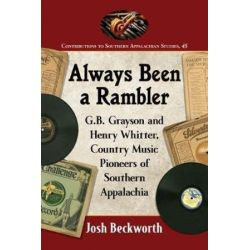 Always Been a Rambler, G.B. Grayson and Henry Whitter, Country Music Pioneers of Southern Appalachia by Josh Beckworth   9781476667294   Booktopia Biografie, wspomnienia
