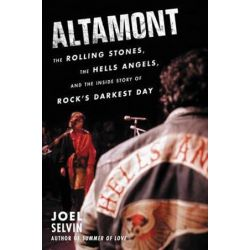 Altamont, The Rolling Stones, The Hells Angels, And The Inside Story Of Rock's Darkest Day by Joel Selvin   9780062444257   Booktopia Biografie, wspomnienia