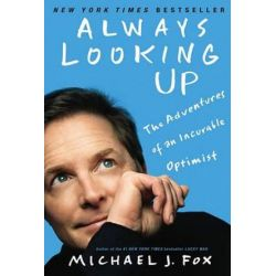 Always Looking Up, The Adventures of an Incurable Optimist by Michael J Fox | 9781401310165 | Booktopia