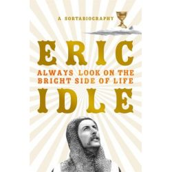 Always Look on the Bright Side of Life, A Sortabiography by Eric Idle | 9781474610278 | Booktopia Biografie, wspomnienia