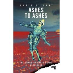 Ashes to Ashes, The Songs of David Bowie, 1976-2016 by Chris O'Leary | 9781912248308 | Booktopia Pozostałe