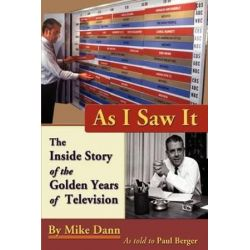 As I Saw It, The Inside Story of the Golden Years of Television by Mike Dann | 9780982388716 | Booktopia Biografie, wspomnienia