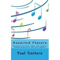 Assorted Flavors, Encounters with Janis, Zappa, Little Richard, Rahsaan Roland Kirk, and Bird (Almost) by Paul Santoro | 9781519474490 | Booktopia Biografie, wspomnienia