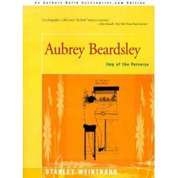 Aubrey Beardsley, Imp of the Perverse by Stanley Weintraub | 9780595008087 | Booktopia