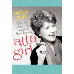 Atta Girl, Tales from a Life in the Trenches of Show Business by Peggy Pope | 9781462040988 | Booktopia Biografie, wspomnienia