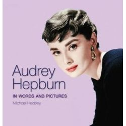 Audrey Hepburn, In Words and Pictures by Michael Heatley | 9780785835349 | Booktopia Biografie, wspomnienia