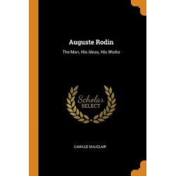 Auguste Rodin, The Man, His Ideas, His Works by Camille Mauclair | 9780343586508 | Booktopia Pozostałe