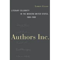 Authors Inc., Literary Celebrity in the Modern United States, 1880-1980 by Loren Glass | 9780814731604 | Booktopia Biografie, wspomnienia