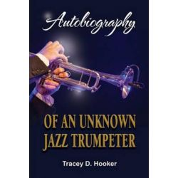 Autobiography of an Unknown Jazz Trumpeter by Tracey D Hooker | 9781535408691 | Booktopia