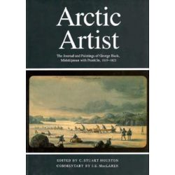 Arctic Artist, The Journal and Paintings of George Back, Midshipman with Franklin, 1819-1822 by Stuart Houston | 9780773511811 | Booktopia Biografie, wspomnienia