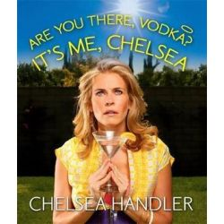 Are You There, Vodka? It's Me, Chelsea MINIATURE EDITION, Miniature Editions by Chelsea Handler | 9780762452118 | Booktopia