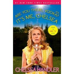 Are You There, Vodka? It's Me, Chelsea by Chelsea Handler | 9781416596363 | Booktopia
