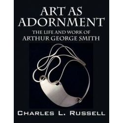 Art as Adornment, The Life and Work of Arthur George Smith by Charles L Russell | 9781478743156 | Booktopia