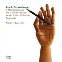 Arnold Schwartzman, A Masterclass on the Graphic Art and Work of the Left-handed Polymath by ARNOLD SCHWARTZMAN | 9781864707618 | Booktopia Biografie, wspomnienia