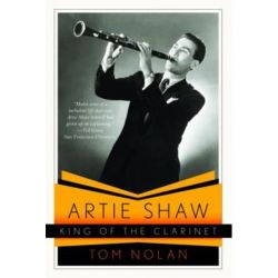 Artie Shaw, King of the Clarinet, His Life and Times by Tom Nolan   9780393340105   Booktopia Biografie, wspomnienia