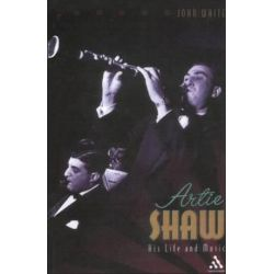 Artie Shaw, His Life and Music by John White | 9780826469151 | Booktopia Biografie, wspomnienia