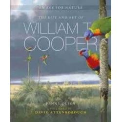 An Eye for Nature, The Life and Art of William T. Cooper by Penny Olsen | 9780642278463 | Booktopia Biografie, wspomnienia