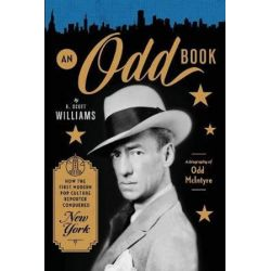 An Odd Book, How the First Modern Pop Culture Reporter Conquered New York by R Scott Williams | 9780998699707 | Booktopia Biografie, wspomnienia